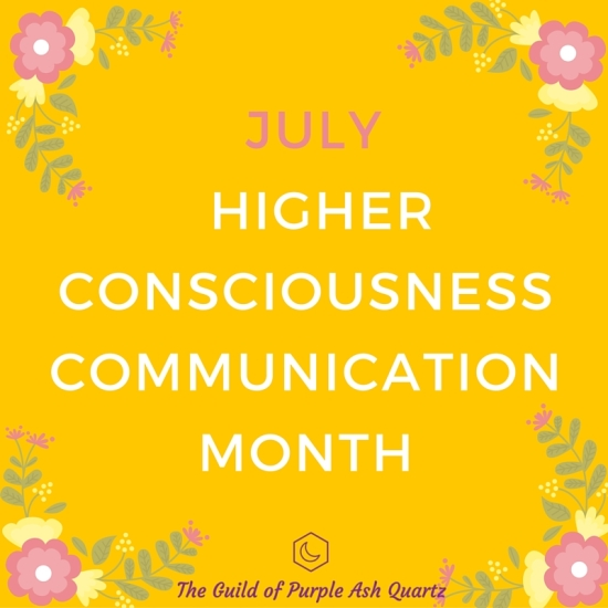 JULYhigher consciousness communicationmonth